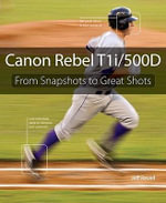 Canon Rebel T1i/500D : From Snapshots to Great Shots - Jeff Revell