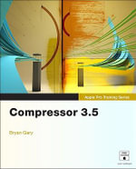 Apple Pro Training Series : Compressor 3.5 - Brian Gary