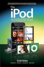 The iPod Book : How to Do Just the Useful and Fun Stuff with Your iPod and iTunes - Scott Kelby