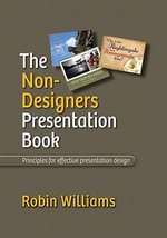 The Non-Designer's Presentation Book : Principles for Effective Presentation Design - Robin Williams
