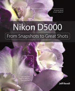 Nikon D5000 : From Snapshots to Great Shots - Jeff Revell