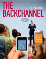 The Backchannel : How Audiences are Using Twitter and Social Media and Changing Presentations Forever - Cliff Atkinson