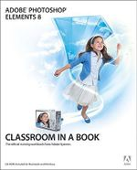 Adobe Photoshop Elements 8 Classroom in a Book : The Official Training Workbook from Adobe Systems - Adobe Creative Team