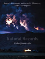 Natural Hazards : Earth's Processes as Hazards, Disasters, and Catastrophes - Edward A. Keller