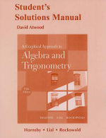 Student's Solutions Manual for a Graphical Approach to Algebra and Trigonometry : Student's Solutions Manual - John S. Hornsby