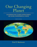 Our Changing Planet : An Introduction to Earth System Science and Global Environmental Change - Fred T. Mackenzie