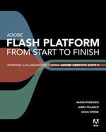 Adobe Flash Platform from Start to Finish : Working Collaboratively Using Adobe Creative Suite 5 - Aaron Pedersen