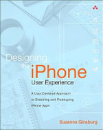 Designing the iPhone User Experience : A User-Centered Approach to Sketching and Prototyping iPhone Apps - Suzanne Ginsburg