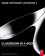 Adobe Photoshop Lightroom 3 Classroom in a Book : The Official Training Workbook from Adobe Systems - Adobe Creative Team
