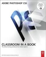 Adobe Photoshop CS5 Classroom in a Book : Classroom in a Book : The Offical Training Workbook from Adobe Systems - Adobe Creative Team