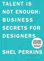 Talent is Not Enough : Business Secrets for Designers - Shel Perkins