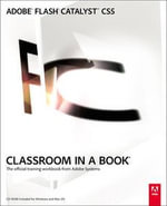 Adobe Flash Catalyst CS5 Classroom in a Book : The Official Training Workbook from Adobe Systems [With CDROM] - Adobe Creative Team