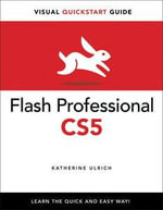 Flash Professional CS5 for Windows and Macintosh : Visual QuickStart Guide - Katherine Ulrich