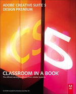 Adobe Creative Suite 5 Design Premium Classroom in a Book : Design Premium : Classroom in a Book : The Official Training Workbook from Adobe Systems - Adobe Creative Team