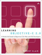Learning Objective-C 2.0 : A Hands-on Guide to Objective-C for Mac and IOS Developers - Robert Clair