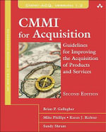 CMMI for Acquisition : Guidelines for Improving the Acquisition of Products and Services - Brian P. Gallagher