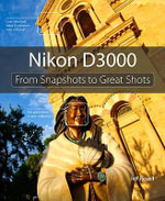Nikon D3000 : From Snapshots to Great Shots - Jeff Revell