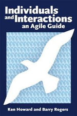 Individuals and Interactions : An Agile Guide - Ken Howard