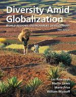 Diversity Amid Globalization : World Regions, Environment, Development - Lester Rowntree