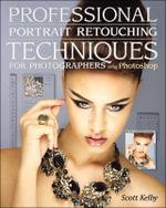 Professional Portrait Retouching Techniques for Photographers Using Photoshop : Voices That Matter - Scott Kelby