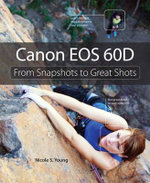 Canon EOS 60D : From Snapshots to Great Shots - Nicole S. Young