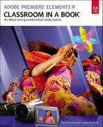 Adobe Premiere Elements 9 Classroom in a Book : Classroom in a Book (Adobe) - Adobe Creative Team