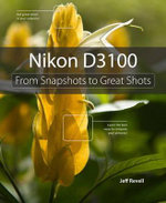 Nikon D3100 : From Snapshots to Great Shots - Jeff Revell