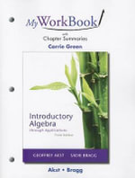 MyWorkBook with Chapter Summaries for Introductory Algebra Through Applications - Geoffrey Akst