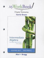 MyWorkBook with Chapter Summaries for Intermediate Algebra Through Applications - Geoffrey Akst
