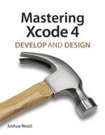 Mastering Xcode 4 : Develop and Design - Joshua Nozzi