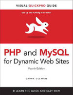 PHP and MySQL for Dynamic Web Sites : Visual QuickPro Guide - Larry Ullman