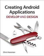 Creating Android Applications : Develop and Design - Chris Haseman