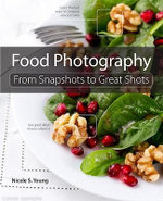 Food Photography : From Snapshots to Great Shots - Nicole S. Young