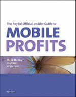 The PayPal Official Insider Guide to Mobile Profits : Make Money Anytime, Anywhere - Matthew T. Jones