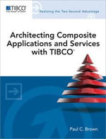 Architecting Composite Applications and Services with TIBCO : Tibco Press Tibco Press - Paul C. Brown