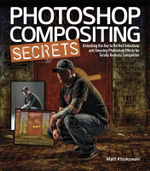 Photoshop Compositing Secrets : Unlocking the Key to Perfect Selections and Amazing Photoshop Effects for Totally Realistic Composites - Matt Kloskowski