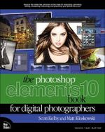 The Photoshop Elements 10 Book for Digital Photographers : Voices That Matter - Matt Kloskowski