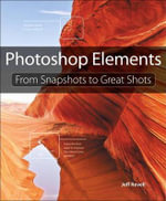 Photoshop Elements : From Snapshots to Great Shots - Jeff Revell