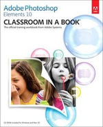 Adobe Photoshop Elements 10 Classroom in a Book : The Official Training Workbook from Adobe Systems - Adobe Creative Team