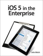 iOS5 in the Enterprise : Develop and Design - John Welch