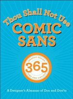 Thou Shall Not Use Comic Sans : 365 Graphic Design Sins and Virtues: A Designer's Almanac of DOs and Don'ts - Sean Adams