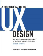 A Project Guide to UX Design : For User Experience Designers in the Field or in the Making - Russ Unger