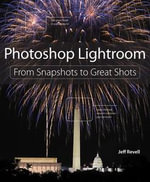 Photoshop Lightroom : From Snapshots to Great Shots (covers Lightroom 4) - Jeff Revell