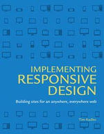 Implementing Responsive Design : Building Sites for an Anywhere, Everywhere Web - Tim Kadlec