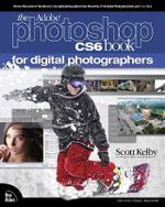 The Adobe Photoshop CS6 Book for Digital Photographers :  Everything You Need to Know to Profit from Precio... - Scott Kelby