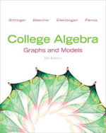 College Algebra : Graphs and Models and Graphing Calculator Manual - Marvin L. Bittinger