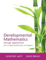 Developmental Mathematics Through Applications : Basic College Mathematics and Algebra - Geoffrey Akst