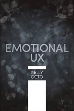 Emotional UX : Mapping Emotion to Experience - Kelly Goto