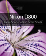 Nikon D800 : From Snapshots to Great Shots - Jeff Revell