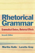 Rhetorical Grammar : Grammatical Choices, Rhetorical Effects - Martha J. Kolln